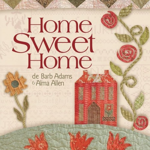 Home Sweet Home By Barb Adams And Alma Allen Authentic Patchwork